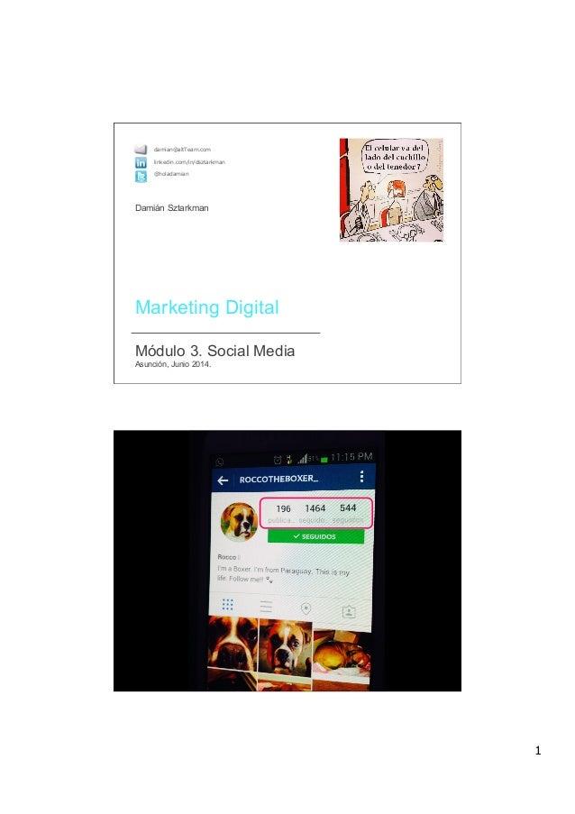 1  Marketing Digital  Módulo 3. Social Media Asunción, Junio 2014. damian@altTeam.com linkedin.com/in/dsztarkman @hola...