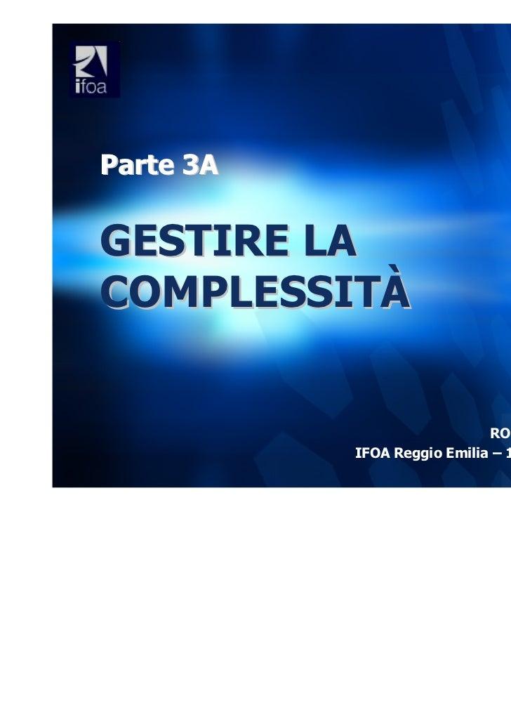 Parte 3AGESTIRE LACOMPLESSITÀ                             ROBERTO GENTILINI           IFOA Reggio Emilia – 10 Novembre 2011