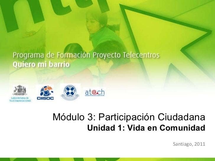Módulo 3: Participación Ciudadana Unidad 1: Vida en Comunidad Santiago, 2011