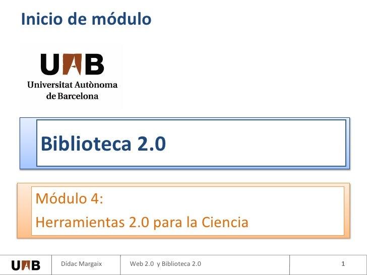 Inicio de módulo       Biblioteca 2.0   Módulo 4:  Herramientas 2.0 para la Ciencia      Dídac Margaix   Web 2.0 y Bibliot...