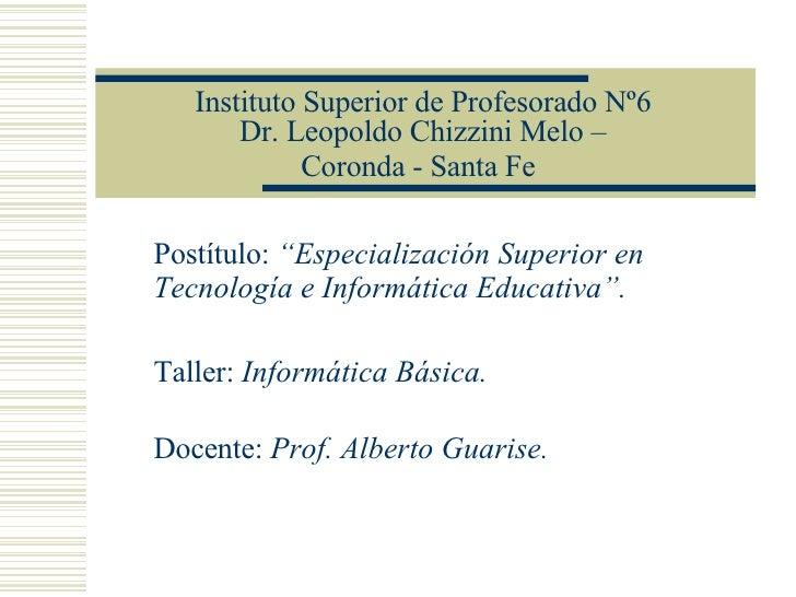 "Instituto Superior de Profesorado Nº6 Dr. Leopoldo Chizzini Melo – Coronda - Santa Fe   Postítulo:  ""Especialización Super..."