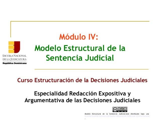 Módulo IV: Modelo Estructural de la Sentencia Judicial Curso Estructuración de la Decisiones Judiciales Especialidad Redac...