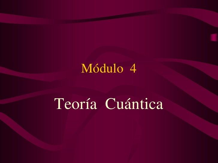 Módulo 4Teoría Cuántica