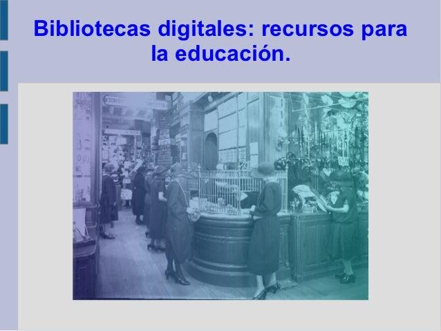 Bibliotecas digitales: recursos para           la educación.