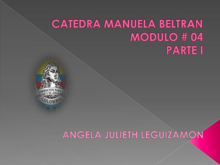 CATEDRA MANUELA BELTRANMODULO # 04PARTE I<br />ANGELA JULIETH LEGUIZAMON<br />