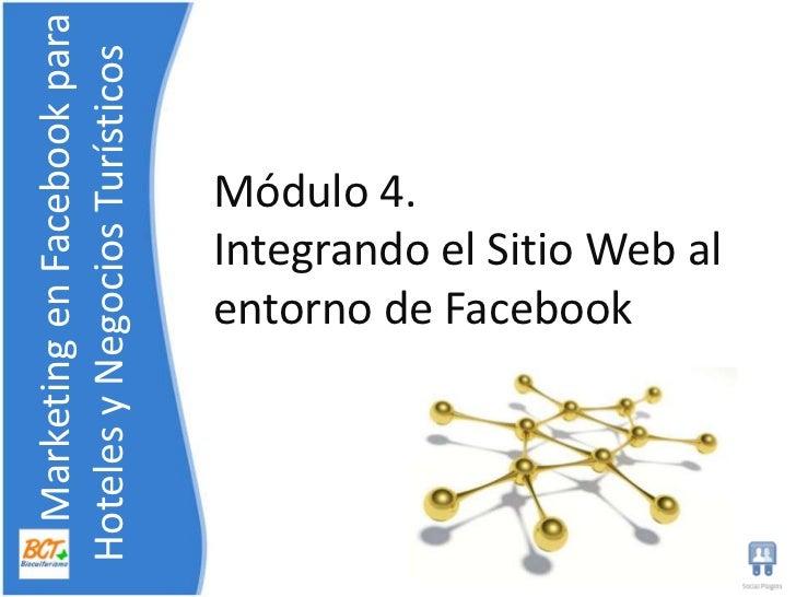 Módulo 4. Integrando el Sitio Web al entorno de Facebook<br />    Marketing en Facebook para    Hoteles y NegociosTurístic...