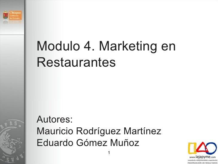 Modulo 4. Marketing en Restaurantes Autores: Mauricio Rodríguez Martínez Eduardo Gómez Muñoz