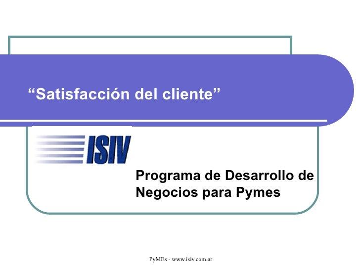 """"""" Satisfacción del cliente"""" Liderazgo basado en Principios Programa de Desarrollo de  Negocios para Pymes"""