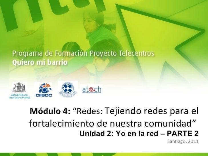"""Módulo 4:  """"Redes:  Tejiendo redes para el fortalecimiento de nuestra comunidad""""  Unidad 2: Yo en la red – PARTE 2 Santiag..."""
