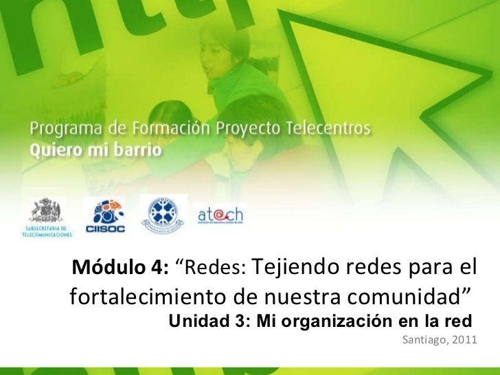 """Módulo 4:  """"Redes:  Tejiendo redes para el fortalecimiento de nuestra comunidad""""  Unidad 3: Mi organización en la red  San..."""