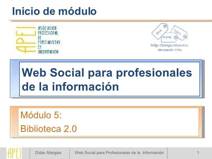 Web Social para profesionales de la información Módulo 5: Biblioteca 2.0 Inicio de módulo