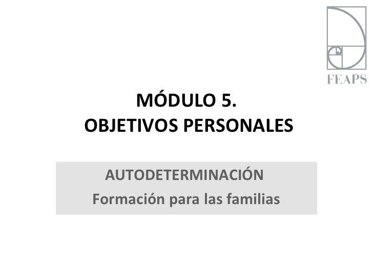 MÓDULO 5.OBJETIVOS PERSONALES  AUTODETERMINACIÓNFormación para las familias