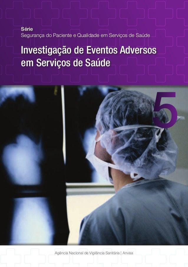 Série  Segurança do Paciente e Qualidade em Serviços de Saúde  Investigação de Eventos Adversos  em Serviços de Saúde  5  ...