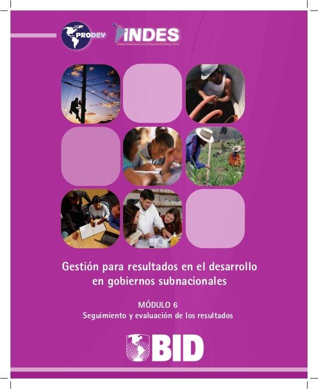 MÓDULO 6 Seguimiento y evaluación de los resultados Gestión para resultados en el desarrollo en gobiernos subnacionales