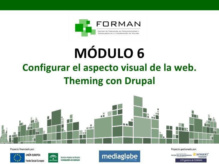 MÓDULO 6Configurar el aspecto visual de la web.         Theming con Drupal