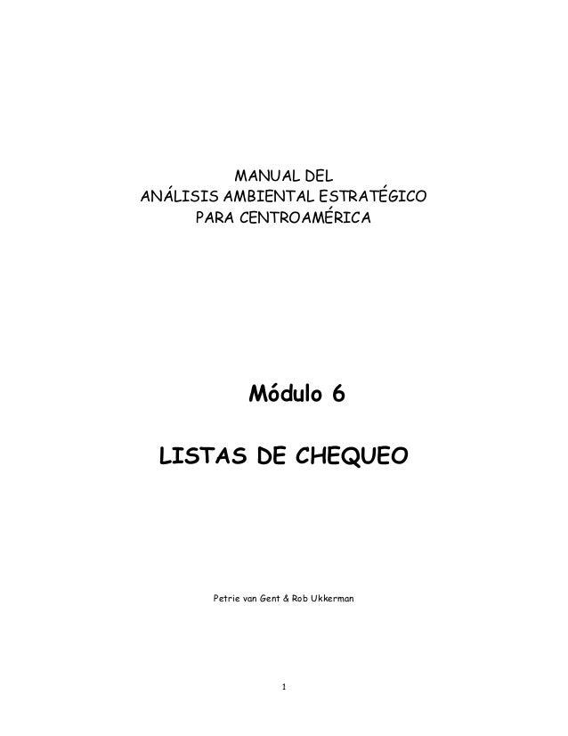 1 Módulo 6 LISTAS DE CHEQUEO Petrie van Gent & Rob Ukkerman MANUAL DEL ANÁLISIS AMBIENTAL ESTRATÉGICO PARA CENTROAMÉRICA