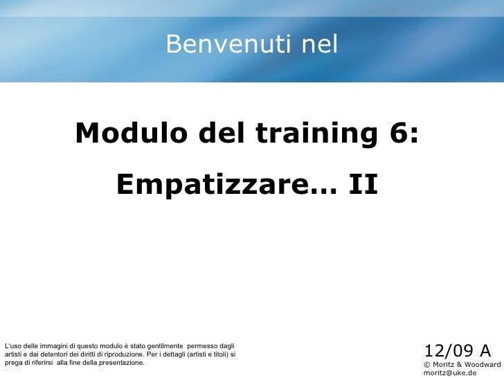 Modulo del training 6 :  Empatizzare… II  Benvenuti nel L'uso delle immagini di questo modulo è stato gentilmente  permess...
