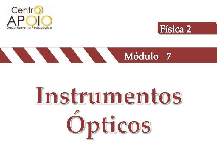 Física 2<br />Módulo<br />7<br />Instrumentos Ópticos<br />