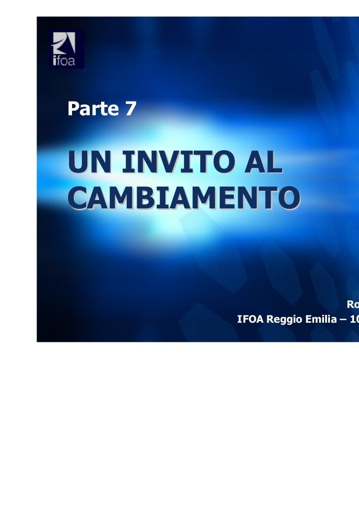 Parte 7UN INVITO ALCAMBIAMENTO                              Roberto GENTILINI          IFOA Reggio Emilia – 10 Novembre 2011
