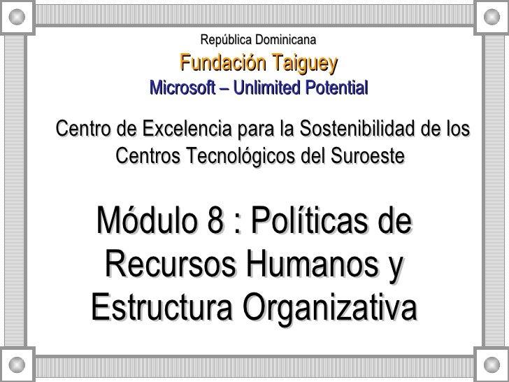 Módulo 8 : Políticas de Recursos Humanos y Estructura Organizativa Centro de Excelencia para la Sostenibilidad de los Cent...