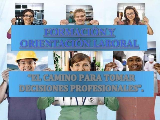 """FORMACIÓN YORIENTACIÓN LABORAL """"EL CAMINO PARA TOMARDECISIONES PROFESIONALES""""."""