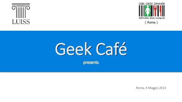 Geek café, a Place to be!