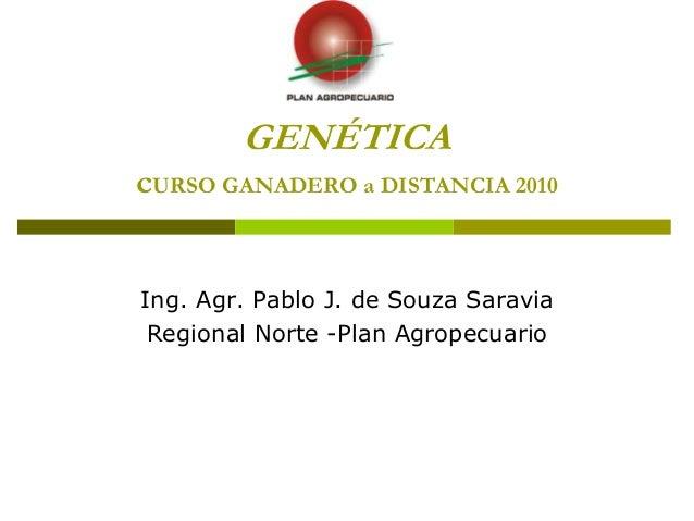 GENÉTICA cURSO GANADERO a DISTANCIA 2010 Ing. Agr. Pablo J. de Souza Saravia Regional Norte -Plan Agropecuario