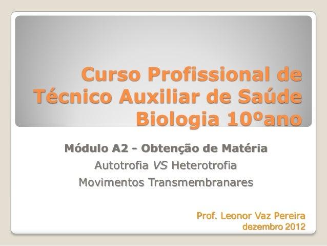 Curso Profissional deTécnico Auxiliar de SaúdeBiologia 10ºanoMódulo A2 - Obtenção de MatériaAutotrofia VS HeterotrofiaMovi...