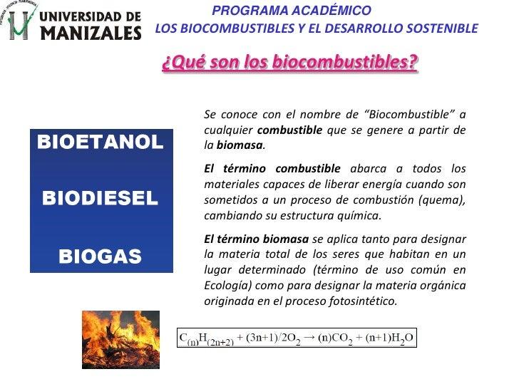 PROGRAMA ACADÉMICOLOS BIOCOMBUSTIBLES Y EL DESARROLLO SOSTENIBLE¿Qué son los biocombustibles?      Se conoce con el nombre...