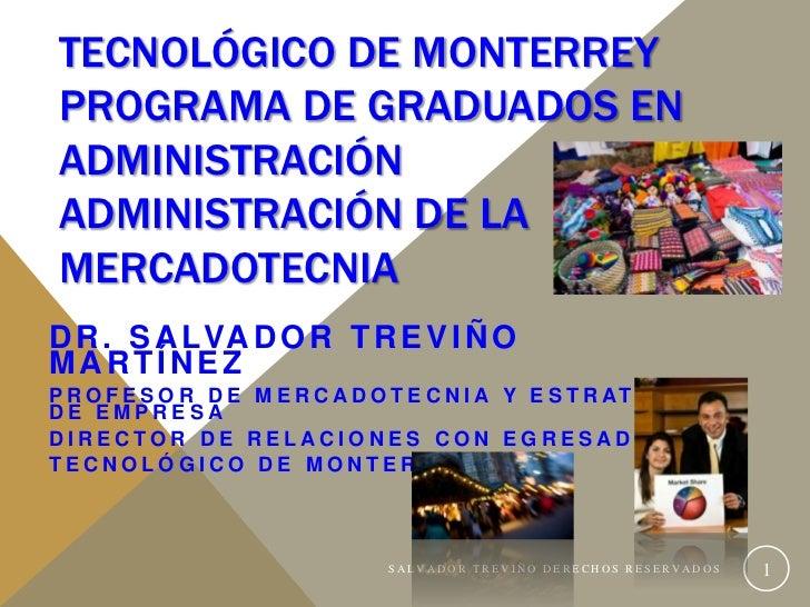 TECNOLÓGICO DE MONTERREY PROGRAMA DE GRADUADOS EN ADMINISTRACIÓN ADMINISTRACIÓN DE LA MERCADOTECNIAD R . S A LVA D O R T R...