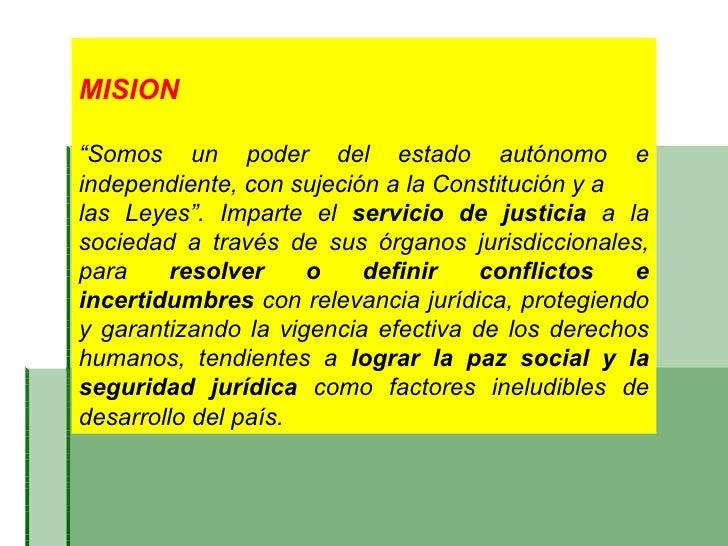 """MISION """" Somos un poder del estado autónomo e independiente, con sujeción a la Constitución y a  las Leyes"""". Imparte el  s..."""