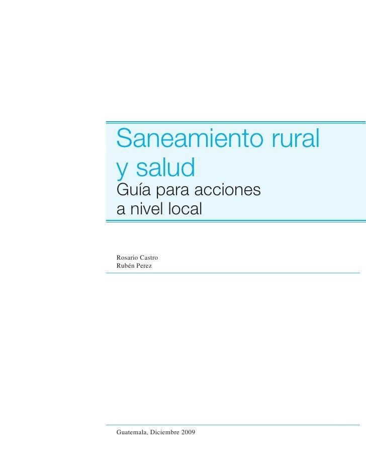 Saneamiento ruraly saludGuía para accionesa nivel localRosario CastroRubén PerezGuatemala, Diciembre 2009