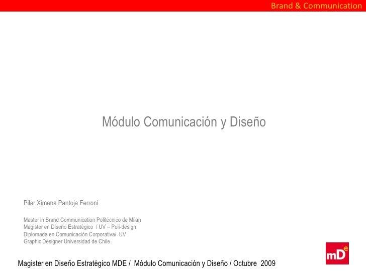 Brand & Communication                                  Módulo Comunicación y Diseño Pilar Ximena Pantoja Ferroni Master in...