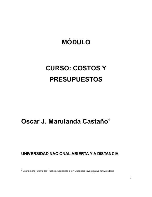 MÓDULO CURSO: COSTOS Y PRESUPUESTOS Oscar J. Marulanda Castaño1 UNIVERSIDAD NACIONAL ABIERTA Y A DISTANCIA 1 Economista, C...