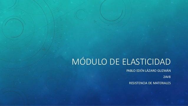 MÓDULO DE ELASTICIDAD PABLO EDÉN LÁZARO GUZMÁN 2AV8 RESISTENCIA DE MATERIALES