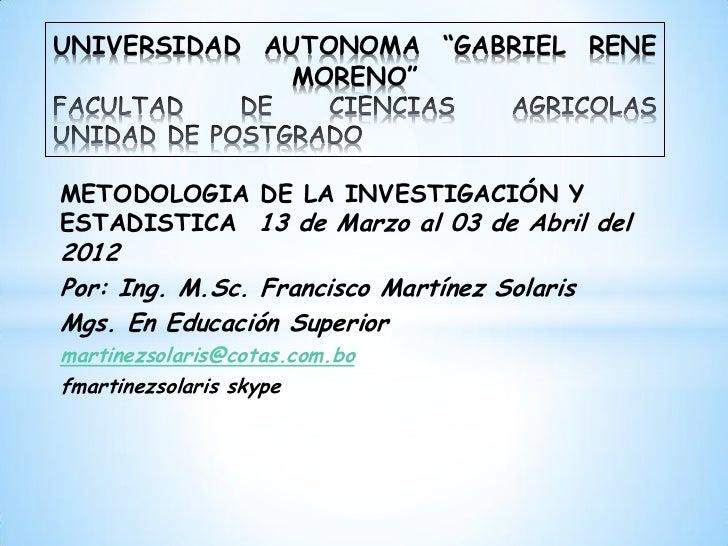 """UNIVERSIDAD AUTONOMA """"GABRIEL RENE             MORENO""""METODOLOGIA DE LA INVESTIGACIÓN YESTADISTICA 13 de Marzo al 03 de Ab..."""