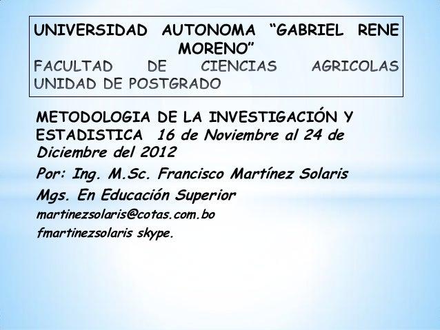 """UNIVERSIDAD AUTONOMA """"GABRIEL RENE             MORENO""""METODOLOGIA DE LA INVESTIGACIÓN YESTADISTICA 16 de Noviembre al 24 d..."""