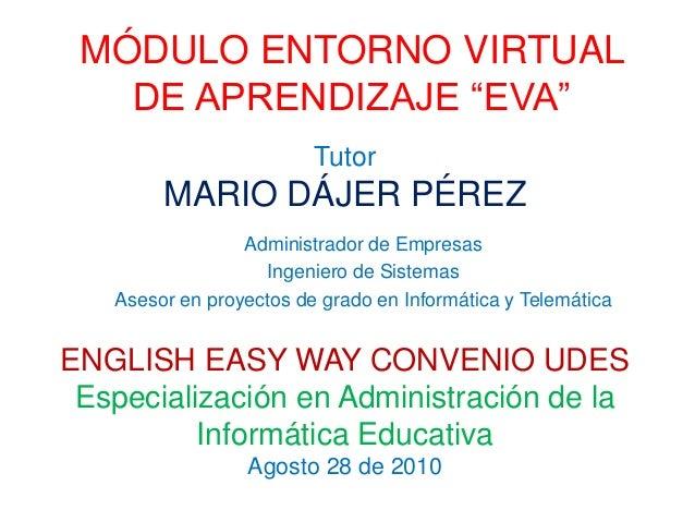"MÓDULO ENTORNO VIRTUAL DE APRENDIZAJE ""EVA"" Administrador de Empresas Ingeniero de Sistemas Asesor en proyectos de grado e..."