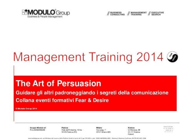 PRESENTAZIONE PROT. N° U046/14 MOD. 06.14 Rev.00 del 18/04/12 The Art of Persuasion Guidare gli altri padroneggiando i seg...