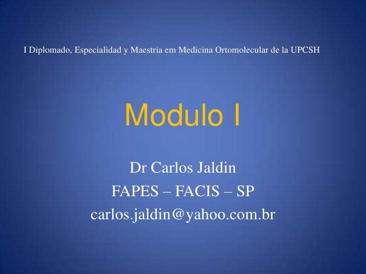 I Diplomado, Especialidad y Maestria em Medicina Ortomolecular de la UPCSH                              Modulo I          ...