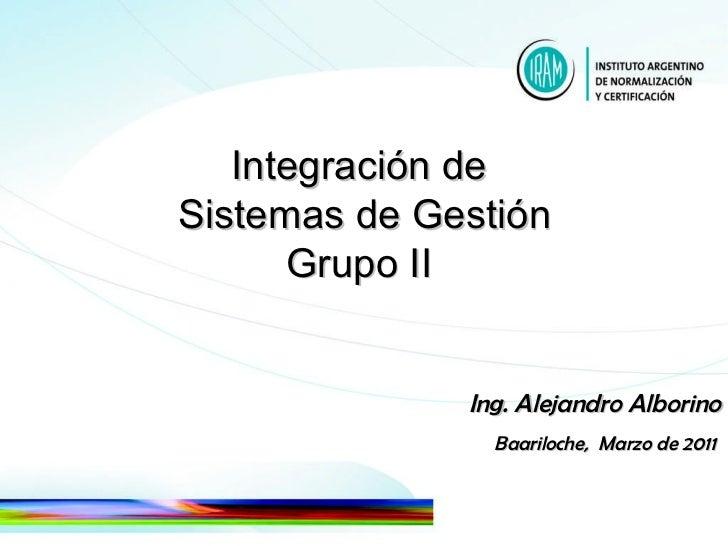 Integración de  Sistemas de Gestión Grupo II  Ing. Alejandro Alborino Baariloche,  Marzo de 2011
