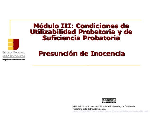 Módulo III: Condiciones deMódulo III: Condiciones de Utilizabilidad Probatoria y deUtilizabilidad Probatoria y de Suficien...