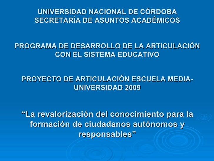 UNIVERSIDAD NACIONAL DE CÓRDOBA SECRETARÍA DE ASUNTOS ACADÉMICOS PROGRAMA DE DESARROLLO DE LA ARTICULACIÓN CON EL SISTEMA ...