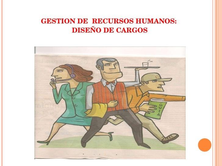 <ul><li>GESTION DE  RECURSOS HUMANOS: </li></ul><ul><li>DISEÑO DE CARGOS </li></ul>