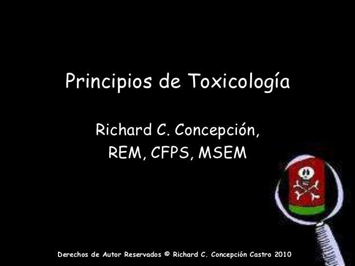 Principios de Toxicología<br />Richard C. Concepción, <br />REM, CFPS, MSEM<br />