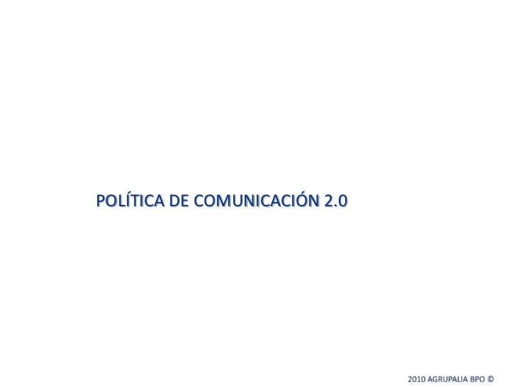 POLÍTICA DE COMUNICACIÓN 2.0<br />2010 AGRUPALIA BPO © <br />
