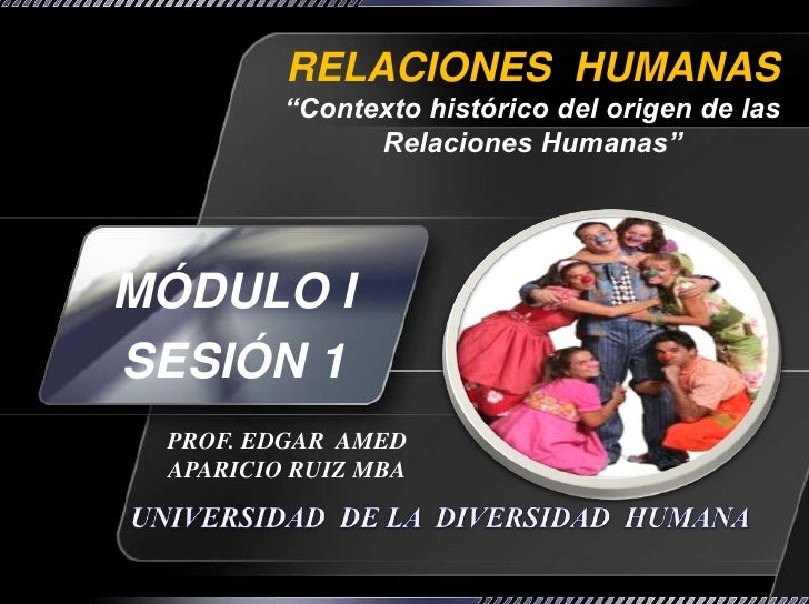 """RELACIONES  HUMANAS""""Contexto histórico del origen de las Relaciones Humanas""""<br />MÓDULO I<br />SESIÓN 1<br />PROF. EDGAR ..."""