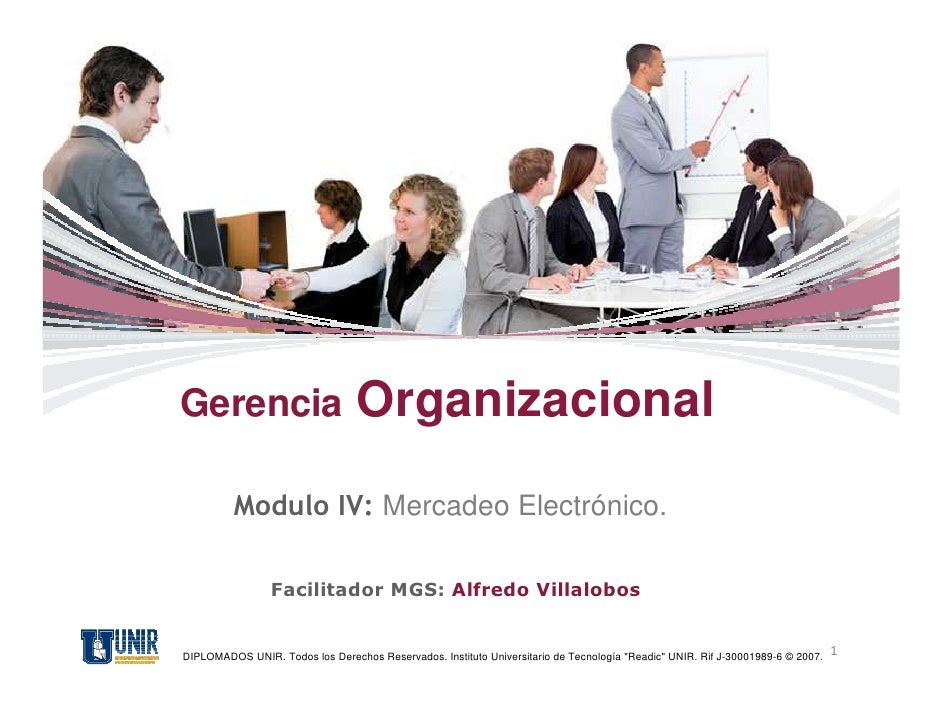 Gerencia                         Organizacional         Modulo IV: Mercadeo Electrónico.                 Facilitador MGS: ...