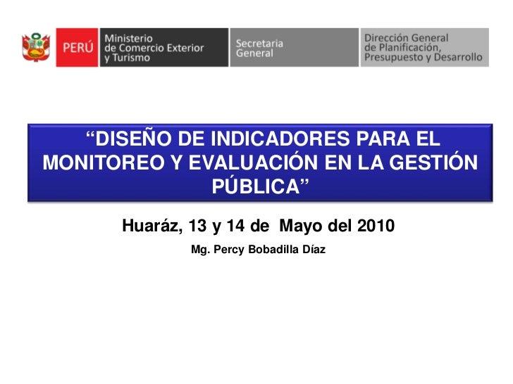 """""""DISEÑO DE INDICADORES PARA EL MONITOREO Y EVALUACIÓN EN LA GESTIÓN               PÚBLICA""""       Huaráz, 13 y 14 de Mayo d..."""
