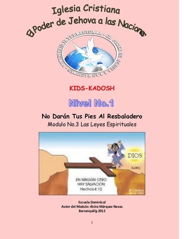 1 KIDS-KADOSH No Darán Tus Pies Al Resbaladero Modulo No.3 Las Leyes Espirituales Escuela Dominical Autor del Modulo: Alci...